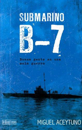 Submarino B-7 (Buena gente en una mala guerra nº 1) (Spanish Edition)
