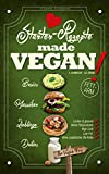 Starter-Rezepte made VEGAN: Rezepte, die Gaumen kitzeln, Lächeln zaubern & verführen - The Vegan Way
