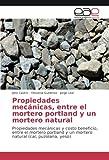 Propiedades mecánicas, entre el mortero portland y un mortero natural: Propiedades mecánicas y costo beneficio, entre el mortero portland y un mortero natural (cal, puzolana, yeso)