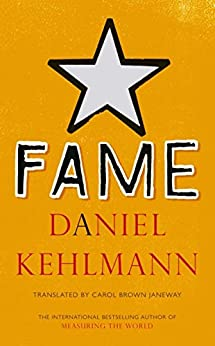 Fame: A Novel in Nine Episodes by [Kehlmann, Daniel]