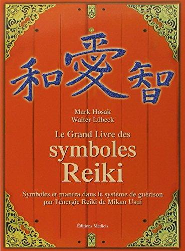 Le grand livre des symboles Reiki : Symboles et mantra dans le systme de gurison par l'nergie Reiki de Mikao Usui