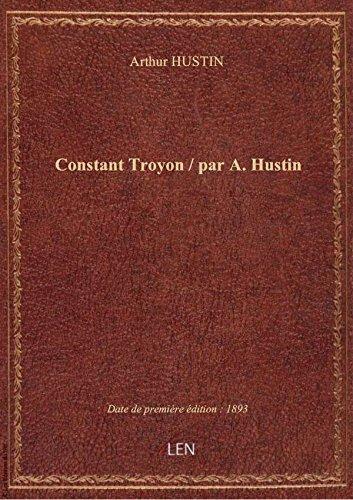 Constant Troyon / par A. Hustin