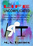 LIFE UNCOMPLICATED: Advice on life, love, friendship, dating, romance, marriage and parenting as you journey through the life stages...