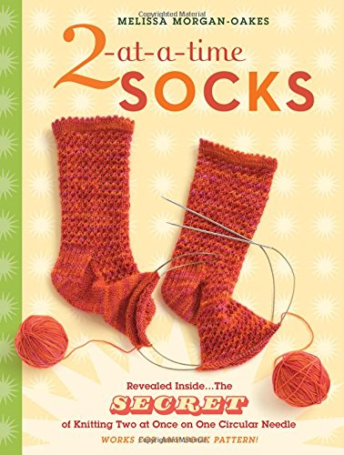 2-At-A-Time Socks: Revealed Inside. . . the Secret of Knitting Two at Once on One Circular Needle; Works for Any Sock Pattern! por Melissa Morgan-Oakes