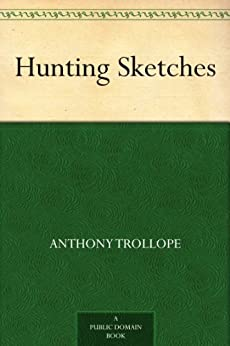 Hunting Sketches (English Edition) par [Trollope, Anthony]