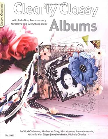 Clearly Classy Albums: With Rub-Ons, Transparency Overlays and Everything Clear (Rub Ons Craft)