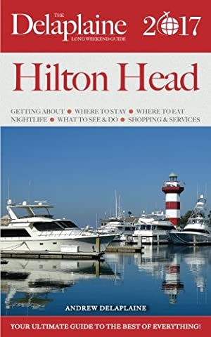 HILTON HEAD - The Delaplaine 2017 Long Weekend Guide (Long Weekend Guides)