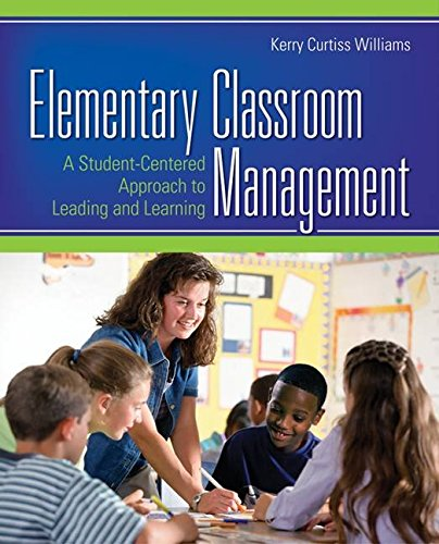 [(Elementary Classroom Management : A Student-centered Approach to Leading and Learning)] [By (author) Kerry E. Curtiss Williams] published on (January, 2009)