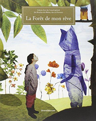 La forêt de mon rêve : Exposition Galerie d'art du Conseil général des Bouches-du-Rhône, Aix-en-Provence par Silvana Editoriale