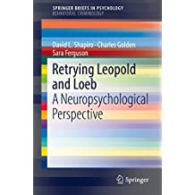 Retrying Leopold and Loeb: A Neuropsychological Perspective (SpringerBriefs in Behavioral Criminology)