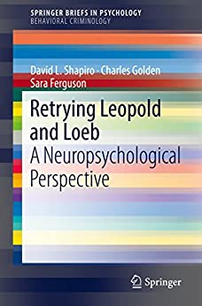 Retrying Leopold And Loeb: A Neuropsychological Perspective (springerbriefs In Behavioral Criminology) por David L. Shapiro