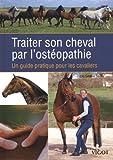 Traiter son cheval par l'ostéopathie : Un guide pratique pour les cavaliers
