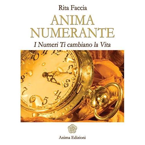 Anima Numerante: I Numeri Ti Cambiano La Vita (Manuali Per L'anima)