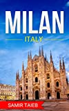Milan: The best Milan Travel Guide The Best Travel Tips About Where to Go and What to See in Milan: (Milan tour guide, Milan travel ... Travel to Milan, Travel to Italy) (English Edition)