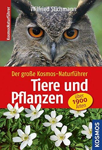 Der große Kosmos-Naturführer Tiere und Pflanzen: Über 1900 Arten
