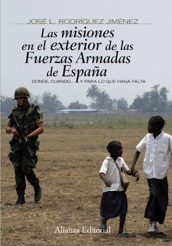 Las misiones en el exterior de las Fuerzas Armadas de España: Donde, cuando... y para lo que haga falta (Alianza Ensayo)