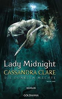 Lady Midnight: Die Dunklen Mächte 1 von [Clare, Cassandra]