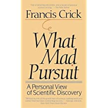 What Mad Pursuit: A Personal View of Scientific Discovery (Sloan Foundation Science)