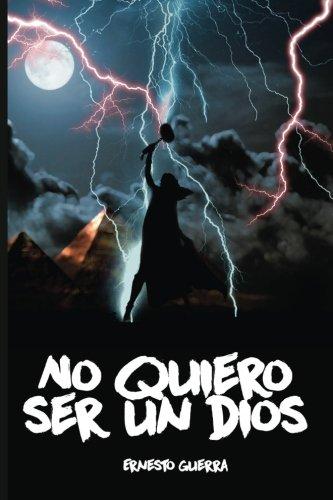 No quiero ser un dios: Volume 1 par Ernesto Guerra