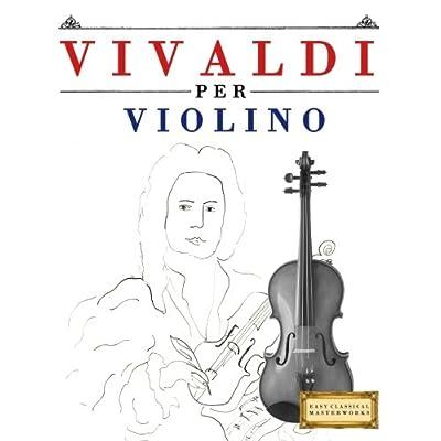 Vivaldi Per Violino: 10 Pezzi Facili Per Violino Libro Per Principianti