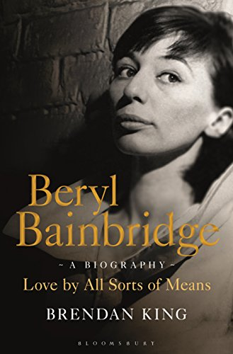 Beryl Bainbridge: Love by All Sorts of Means: A Biography by [King, Brendan]
