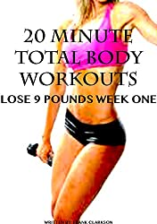 20 MINUTE TOTAL BODY WORKOUTS: LOSE 9 POUNDS WEEK ONE (English Edition)