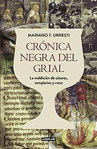 Crónica negra del grial par Mariano F. Urresti