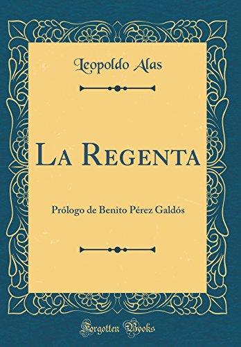La Regenta: Prólogo de Benito Pérez Galdós (Classic Reprint)