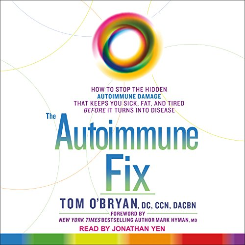 The Autoimmune Fix: How to Stop the Hidden Autoimmune Damage That Keeps You Sick, Fat, and Tired Before It Turns Into Disease (Immun-leben)