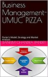 Business Management-UMUC PIZZA: Porter's Model, Strategy and Market Analysis (English Edition)