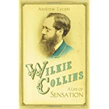 Wilkie Collins: A Life of Sensation by Lycett, Andrew (2013) Hardcover