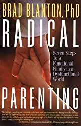 Radical Parenting: Seven Steps to a Functional Family in a Dysfunctional World by Brad Blanton (2002-11-01)
