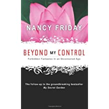 Beyond My Control: Forbidden Fantasies in an Uncensored Age by Nancy Friday (2009-04-01)