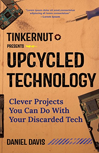Tinkernut Presents Upcycled Technology: Clever Projects You Can Do With Your Discarded Tech (English Edition)