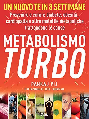 Metabolismo Turbo: Prevenire e curare diabete, obesità, malattie cardiache e altre malattie metaboliche