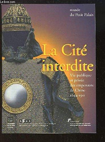 La Cité Interdite. Vie Publique et Privée des Empereurs de Chine 1644-1911