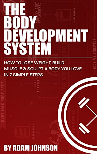 the-body-development-system-how-to-lose-weight-build-muscle-sculpt-a-body-you-love-in-7-simple-steps