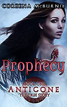 Prophecy (Antigone: The True Story Book 1) by [McBurnie, Coreena]