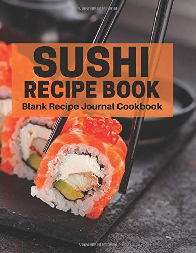 Sushi Recipe Book Blank Recipe Journal Cookbook: Perfect Professional Blank Ultimate Journal Diary Notebook, Family Cooking Journal, Food Keeper, ... Print 8.5