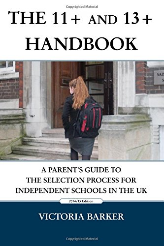 The 11+ and 13+ Handbook: A Parent's Guide to the Selection Process for Independent Schools in the UK
