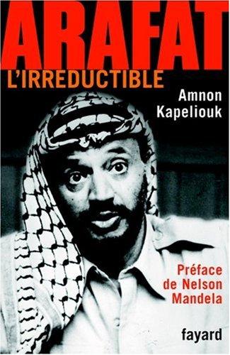 Arafat l'irréductible par Amnon Kapeliouk