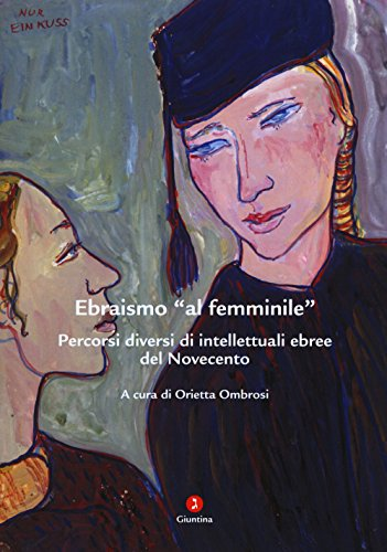 Ebraismo «al femminile». Percorsi diversi di intellettuali ebree del Novecento