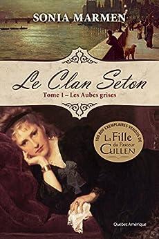 Clan Seton (Le) - Tome 1 Les Aubes grises: Les Aubes grises par [Marmen, Sonia]