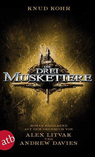 Die drei Musketiere: Roman basierend auf dem gleichnamigen Drehbuch von Alex Litvak und Andrew Davies