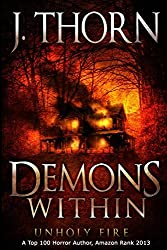 Demons Within: Unholy Fire (Book 2 of The Hidden Evil Trilogy): Volume 2 by J. Thorn (2013-05-13)