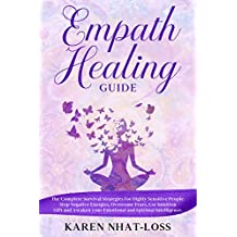 Empath Healing Guide: The Complete Survival Strategies for Highly Sensitive People. Stop Negative Energies, Overcome Fears, Use Intuition Gift and Awaken ... Spiritual Intelligence. (English Edition)