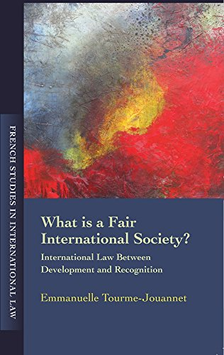 What is a Fair International Society?: International Law Between Development and Recognition (French Studies in International Law)
