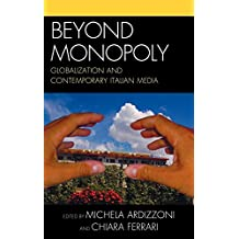 Beyond Monopoly: Globalization and Contemporary Italian Media (Critical Media Studies)