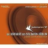 Die Irrfahrt des Soldaten Döblin: Ausgezeichnet mit dem internationalen Featurepreis 2007