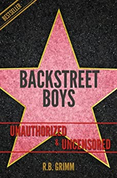 Backstreet Boys Unauthorized & Uncensored (All Ages Deluxe Edition with Videos) (English Edition) von [Grimm, R.B.]
